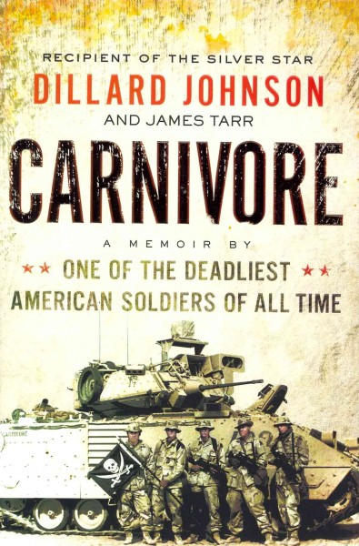 Carnivore: a Memoir by One of the Deadliest American Soldiers of All Time by Dillard Johnson and James Tarr