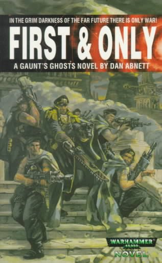 First and Only - Gaunt's Ghost by Dan Abnett