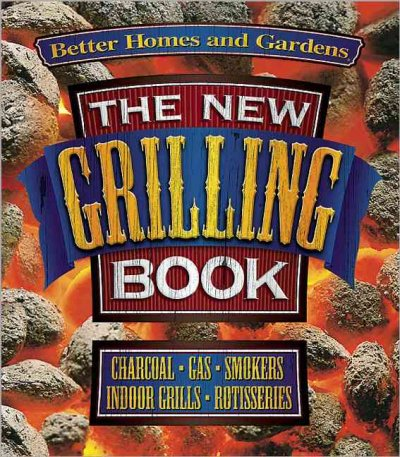 The New Grilling Book by Better Homes & Gardens