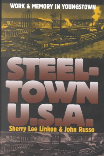 Steeltown U.S.A.: Work and Memory in Youngstown