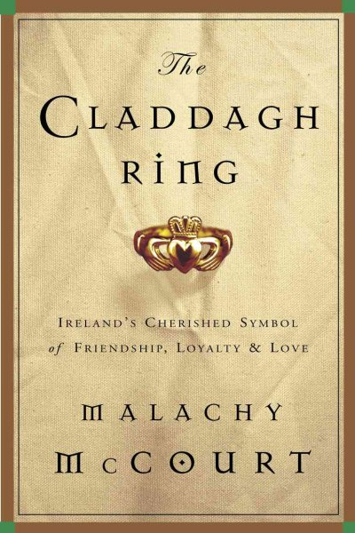 The Claddagh ring : Ireland's cherished symbol of friendship, loyalty and love / Malachy McCourt