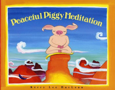 Peaceful piggy meditation / [written and illustrated] by Kerry Lee MacLean