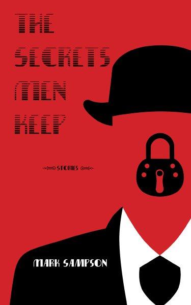 The Secrets Men Keep by Mark Sampson