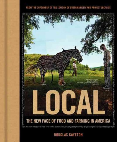 Local : the new face of food and farming in America / Douglas Gayeton