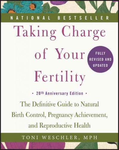 Taking charge of your fertility : the definitive guide to natural birth control, pregnancy achievement, and reproductive health by Toni Weschler, MPH