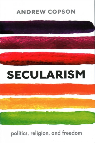 Image of book cover: Secularism : politics, religion, and freedom