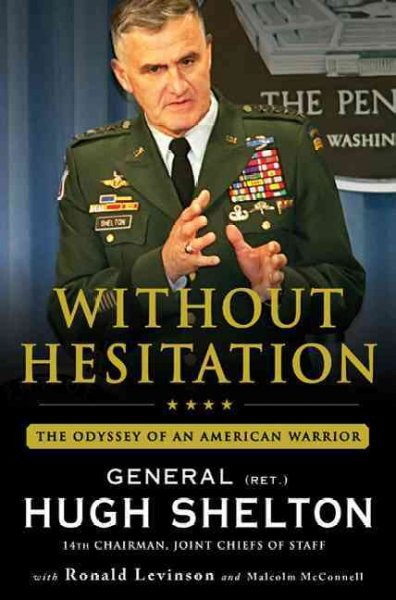 Without Hesitation: the Odyssey of an American Warrior by Hugh Shelton with Ronald Levinson and Malcolm McConnell