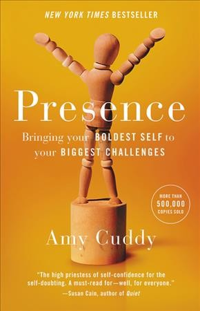 Presence : bringing your boldest self to your biggest challenges / Amy Cuddy