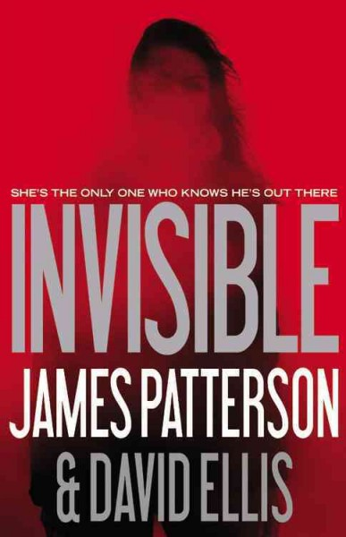 Invisible by James Patterson and David Ellis