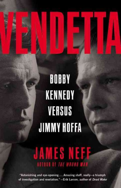 Vendetta: Bobby Kennedy Versus Jimmy Hoffa by James Neff