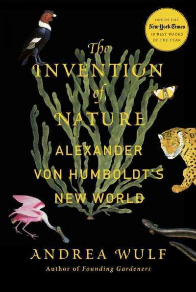 The Invention of Nature - Alexander Von Humboldt's New World by Andrea Wulf