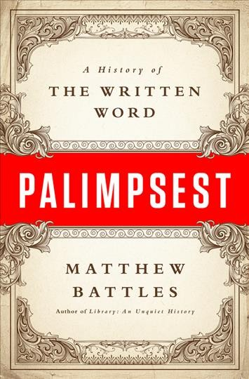 Palimpsest - A History of the Written Word by Matthew Battles