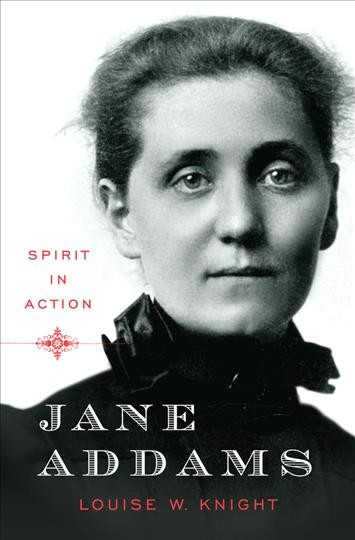 Jane Addams : spirit in action / Louise W. Knight