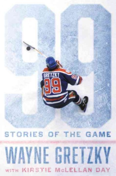 99 Stories of the Game by Wayne Gretzky with Kirstie McLellan Day