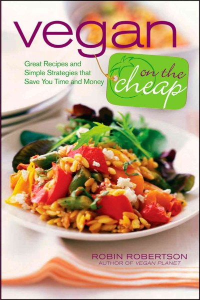 Vegan on the cheap : great recipes and simple strategies that save you time and money by Robin Robertson
