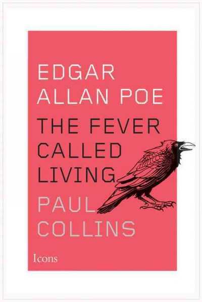 Edgar Allen Poe: The Fever Called Living by Paul Collins