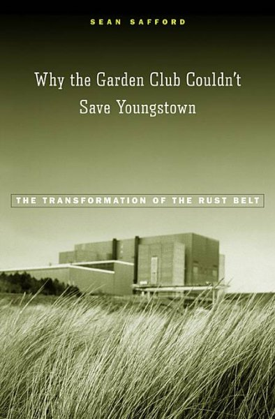 Why the Garden Club Couldn't Save Youngstown: The Transformation of the Rust Belt