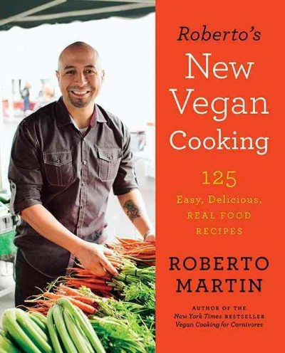 Roberto's New Vegan Cooking: 125 easy, delicious, real food recipes by Roberto Martin