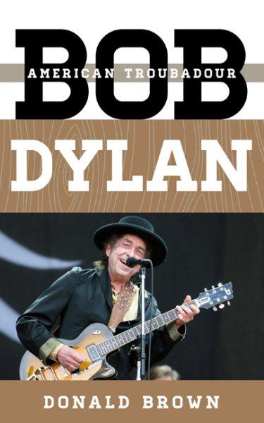 Bob Dylan : American troubadour / Donald Brown