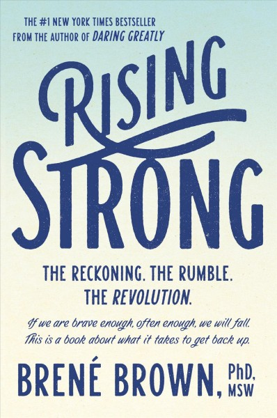 Rising Strong - The Reckoning, The Rumble, The Revolution by Brene Brown