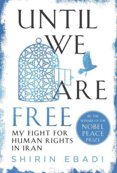 Until we are free : my fight for human rights in Iran / Shirin Ebadi