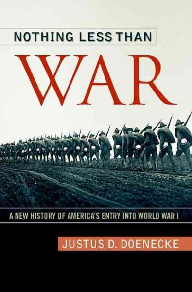 Nothing Less than War: a New History of America's Entry into World War I by Justus D. Doenecke