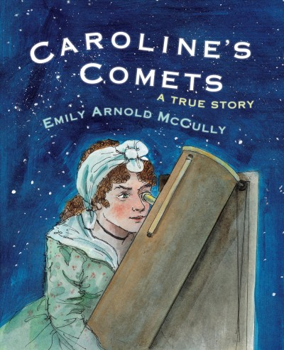 Caroline's Comets: A True Story by Emily Arnold McCully