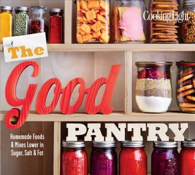 The Good Pantry: Homemade foods & mixes lower in sugar, salt & fat - Cooking Light