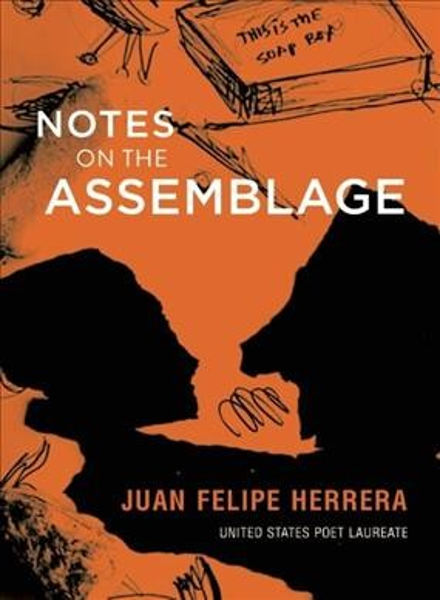 Notes on the Assemblage by Juan Felipe Herrera