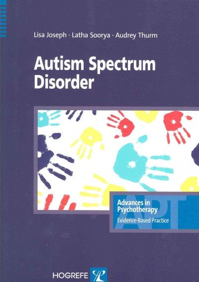 Autism Spectrum Disorder by Lisa Joseph, Latha Soorya and Audrey Thurm