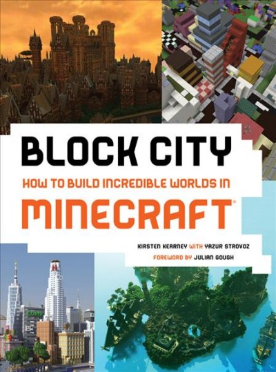 Block City: How to build incredible worlds in Minecraft / Kirsten Kearney with Yazur Strovoz