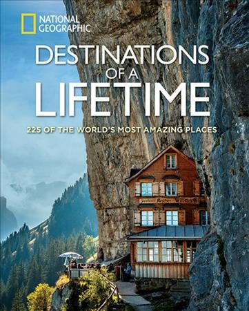 Destinations of a Lifetime: 225 of the World's Most Amazing Places edited by National Geographic Traveler Magazine