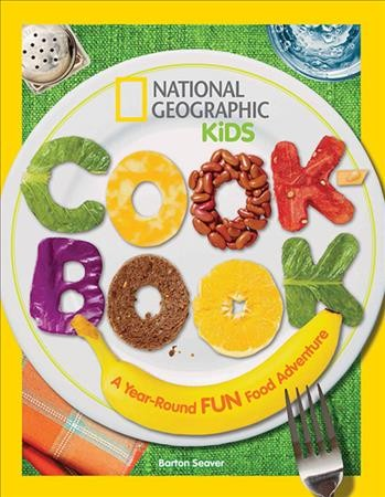 National Geographic Kids Cookbook: A Year-Round Fun Food Adventure by Barton Seaver
