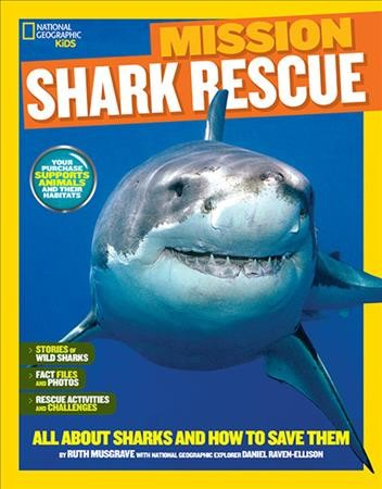 National Geographic Kids Mission Shark Rescue: All About Sharks and How to Save Them by Ruth Musgrave ; with National Geographic Explorer Daniel Raven-Ellison