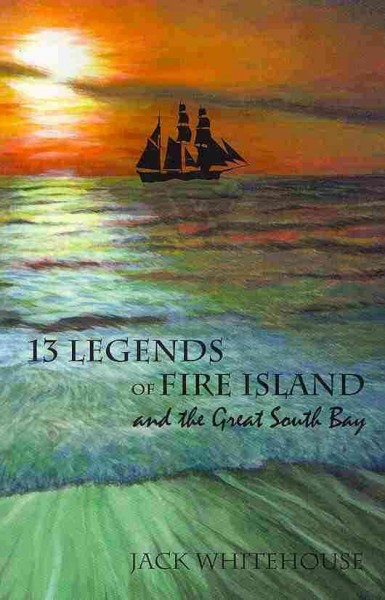 13 Legends of Fire Island and the Great South Bay by Jack Whitehouse