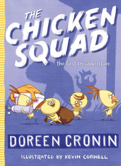 The Chicken Squad: The First Misadventure by Doreen Cronin ; illustrated by Kevin Cornell