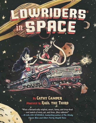 Lowriders In Space (graphic novel) by Cathy Camper ; illustrated by Raúl Gonzalez III