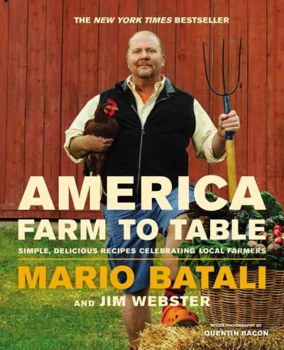 America--farm to table : simple, delicious recipes celebrating local farmers / Mario Batali and Jim Webster
