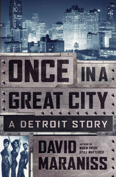 Once in a Great City - A Detroit Story by David Maraniss