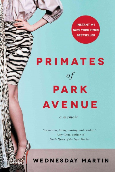 Primates of Park Avenue by Wednesday Martin, Ph.D.