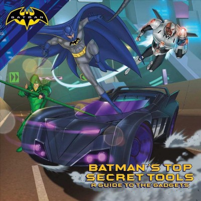 Batman's Top Secret Tools by Cala Spinner