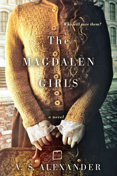 The Magdalen Girls by V.S. Alexander