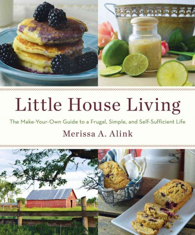 Little House Living: The Make-Your-Own Guide to a Frugal, Simple, and Self-Sufficient Life by Merissa Alink