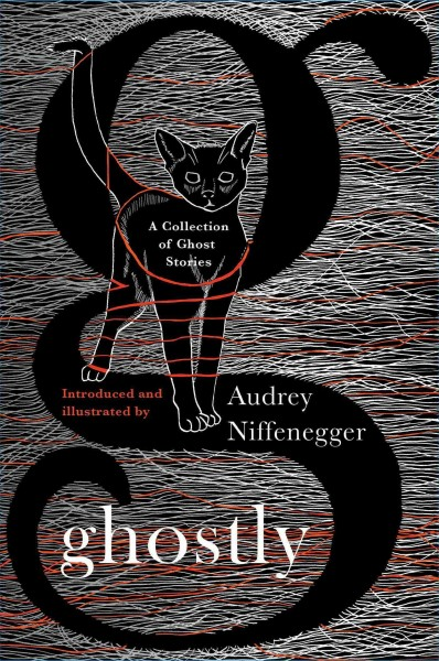 Ghostly : a collection of ghost stories / edited, illustrated and introduced by Audrey Niffenegger