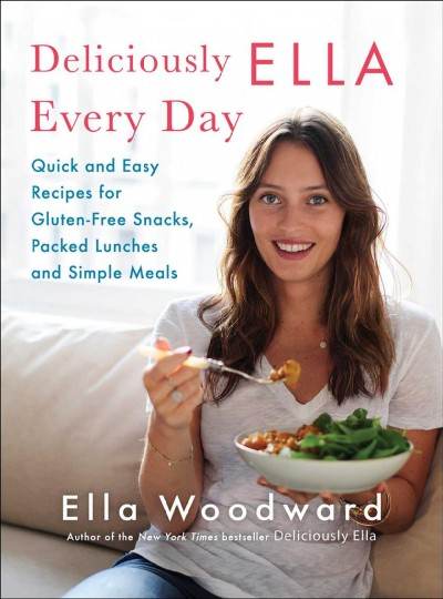 Deliciously Ella every day : quick and easy recipes for gluten-free snacks, packed lunches, and simple meals / Ella Woodward