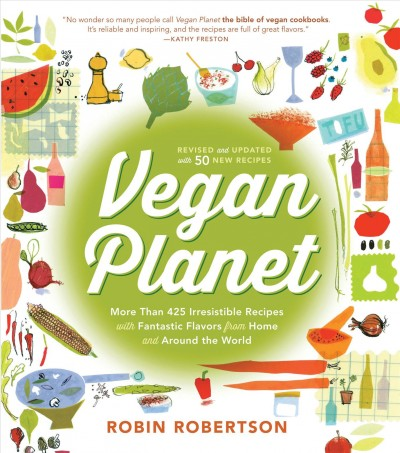 Vegan Planet: More Than 425 Irresistible Recipes with Fantastic Flavors from Home and Around the World by Robin Robertson