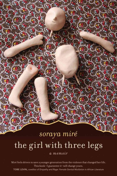 The girl with three legs : a memoir / Soraya Miré