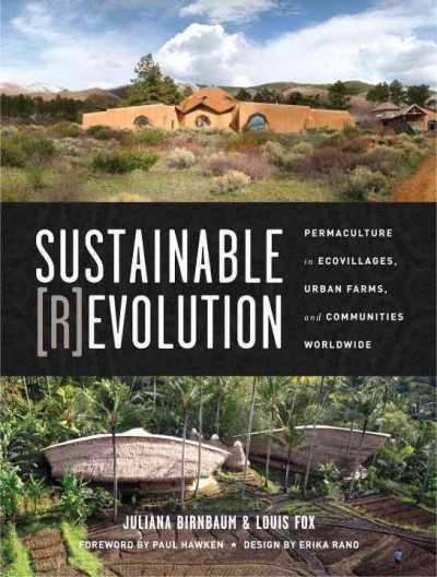 Sustainable Revolution : Permaculture in Ecovillages, Urban Farms, and Communities Worldwide by Juliana Birnbaum and Louis Fox