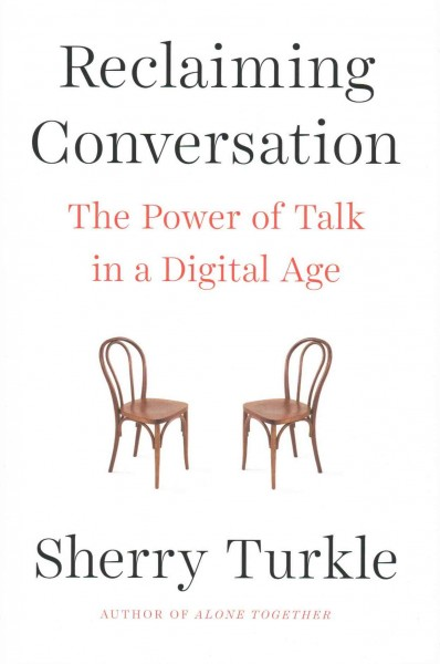 Reclaiming Conversation - The Power of Talk in a Digital Age by Sherry Turkle