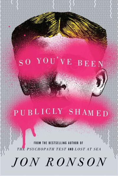 So You've Been Publicly Shamed : a journey through the world of public humiliation by Jon Ronson